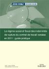 Le régime social et fiscal des indemnités de rupture du contrat de travail versées en 2011 : guide pratique