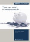 Vendre votre société : les conséquences fiscales