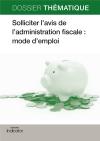 Solliciter l'avis de l'administration fiscale : mode d'emploi
